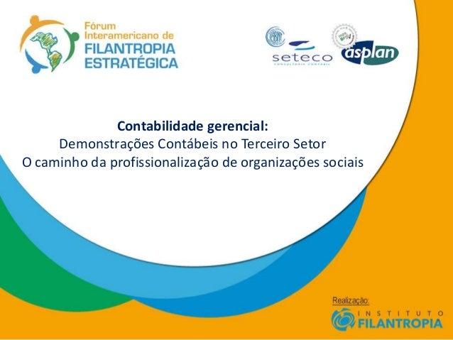Contabilidade gerencial: Demonstrações Contábeis no Terceiro Setor O caminho da profissionalização de organizações sociais
