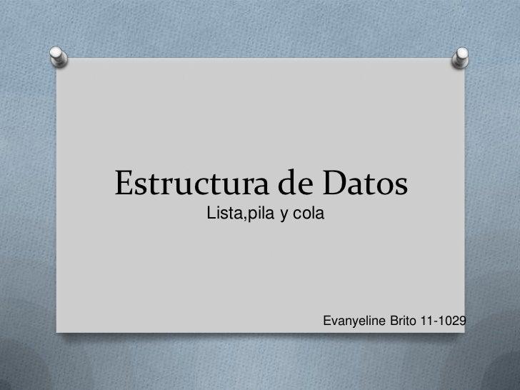 Estructura de Datos     Lista,pila y cola                     Evanyeline Brito 11-1029