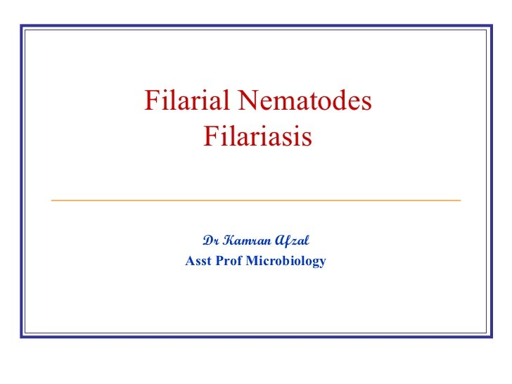 Filarial Nematodes Filariasis Dr Kamran Afzal Asst Prof Microbiology