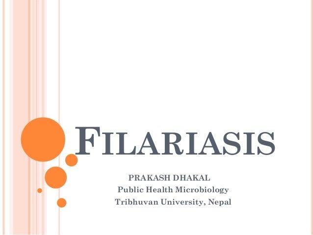 FILARIASIS PRAKASH DHAKAL Public Health Microbiology Tribhuvan University, Nepal
