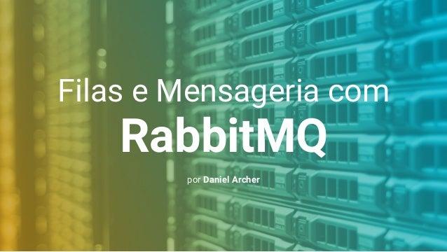 Filas e Mensageria com RabbitMQ por Daniel Archer