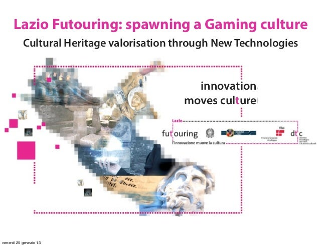Lazio Futouring: spawning a Gaming culture           Cultural Heritage valorisation through New Technologies              ...