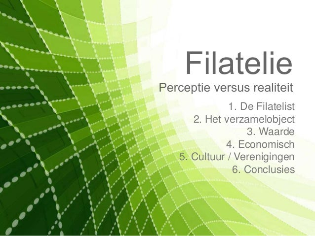 1. De Filatelist 2. Het verzamelobject 3. Waarde 4. Economisch 5. Cultuur / Verenigingen 6. Conclusies