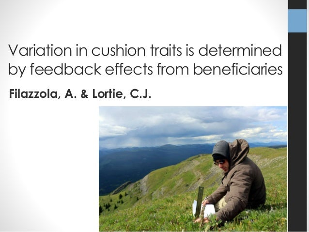 Variation in cushion traits is determined  by feedback effects from beneficiaries  Filazzola, A. & Lortie, C.J.