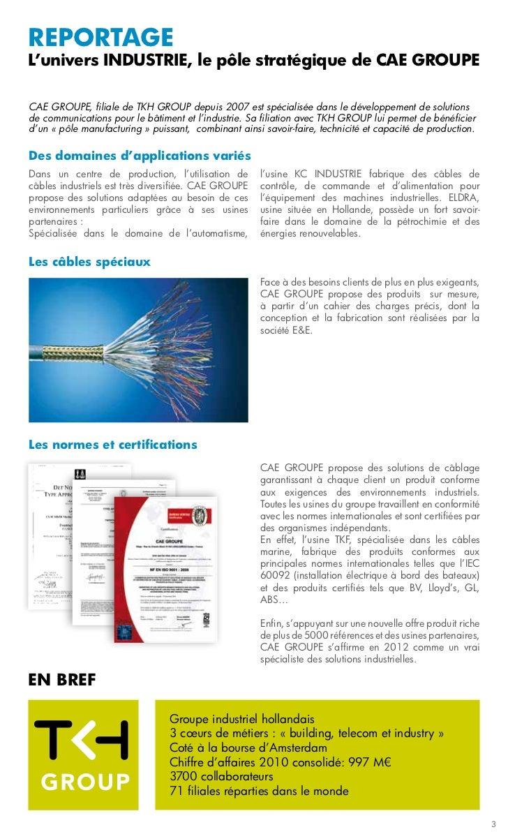 reportageL'univers INDUSTRIE, le pôle stratégique de CAE GROUPECAE GROUPE, filiale de TKH GROUP depuis 2007 est spécialisé...