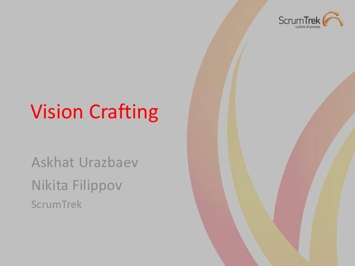 Vision Crafting<br />Askhat Urazbaev<br />Nikita Filippov<br />ScrumTrek<br />