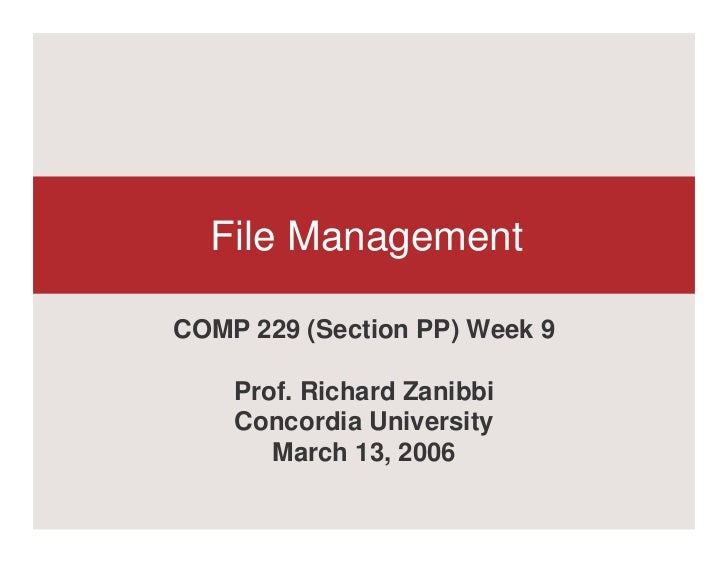File ManagementCOMP 229 (Section PP) Week 9    Prof. Richard Zanibbi    Concordia University       March 13, 2006