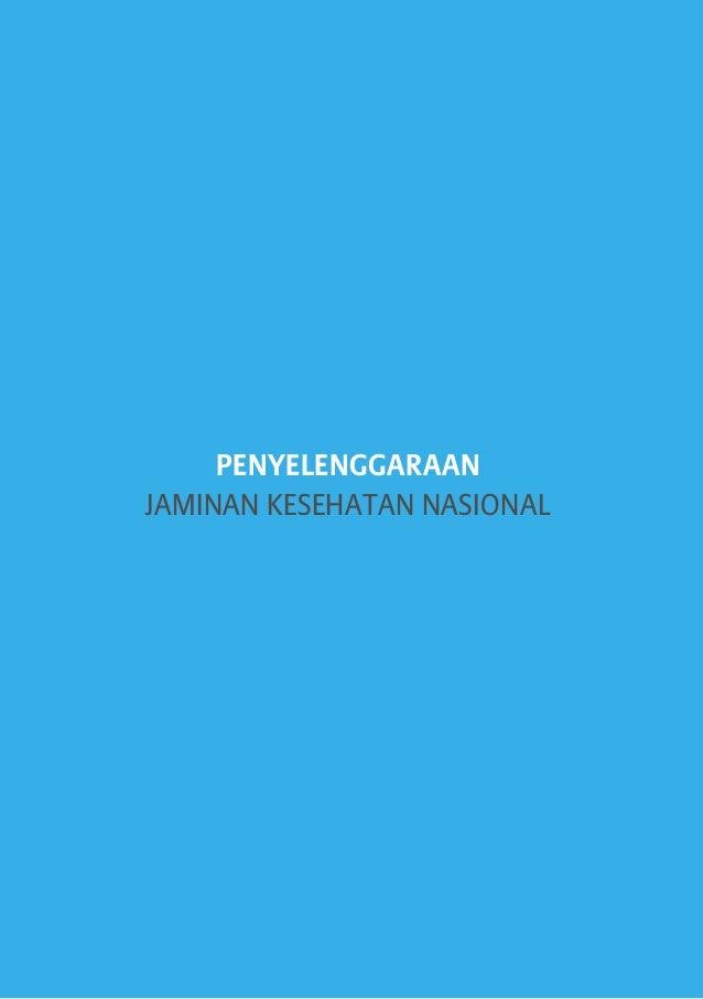 PENYELENGGARAAN JAMINAN KESEHATAN NASIONAL  20  Buku Pegangan Sosilaisasi Jaminan Kesehatan Nasional (JKN) dalam Sistem Ja...