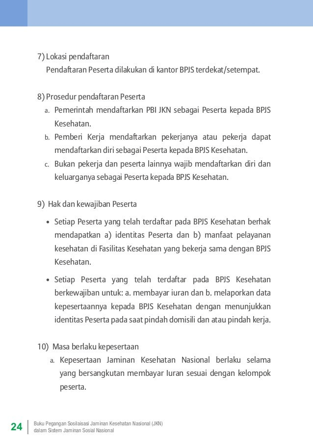 7) Lokasi pendaftaran Pendaftaran Peserta dilakukan di kantor BPJS terdekat/setempat. 8) Prosedur pendaftaran Peserta a. ...