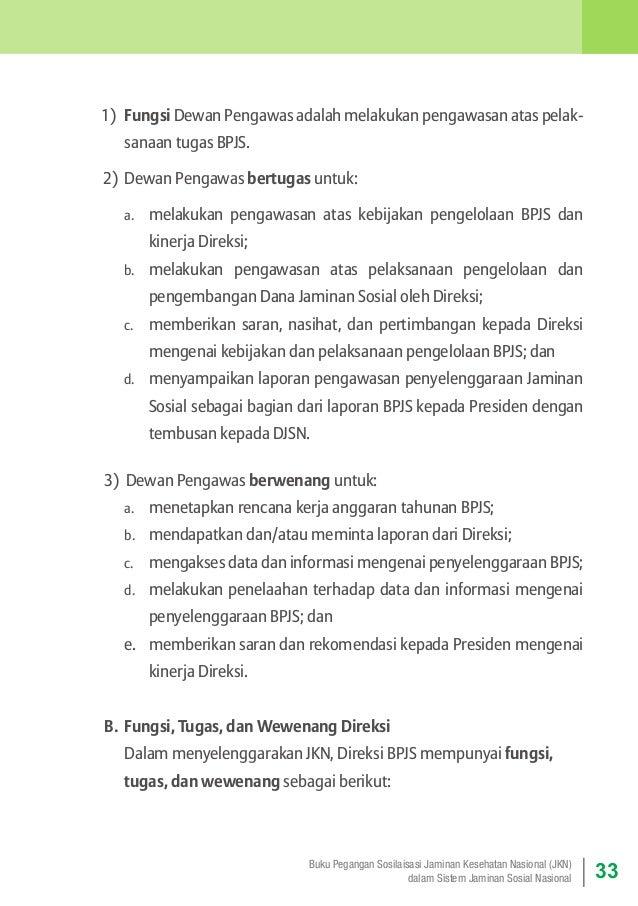 1) Fungsi Dewan Pengawas adalah melakukan pengawasan atas pelaksanaan tugas BPJS. 2) Dewan Pengawas bertugas untuk: a....