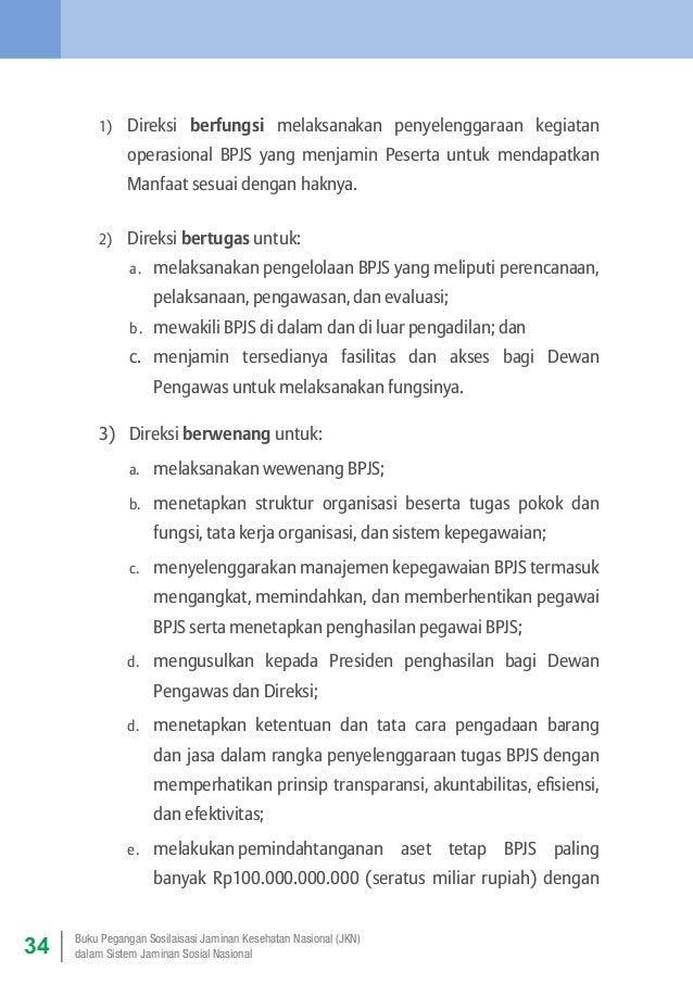 1)  Direksi berfungsi melaksanakan penyelenggaraan kegiatan operasional BPJS yang menjamin Peserta untuk menda atkan p M...