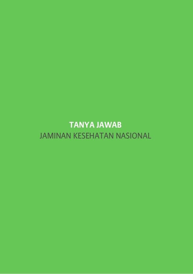 TANYA JAWAB JAMINAN KESEHATAN NASIONAL  Buku Pegangan Sosilaisasi Jaminan Kesehatan Nasional (JKN) dalam Sistem Jaminan So...