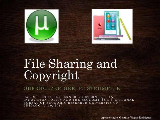 File Sharing andCopyrightOBERHOLZER-GEE, F.; STRUMPF, KC A P. 2 , P. 1 9 - 5 5 . I N : L E R N E R , J . ; S T E R N , S ....