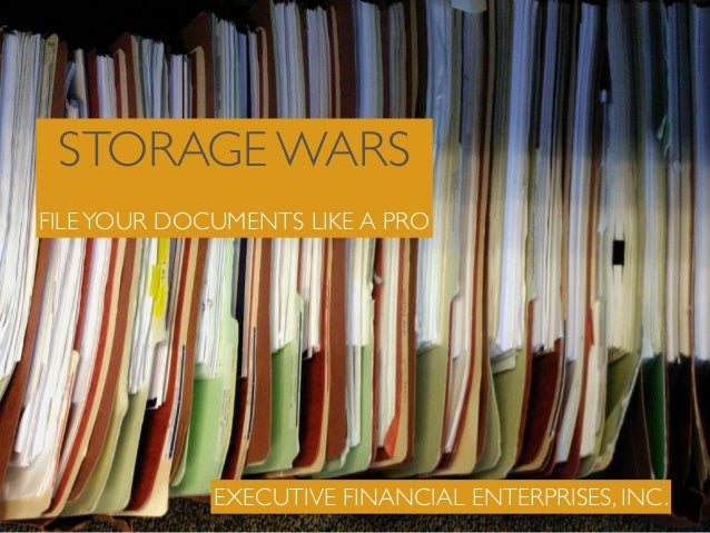 STORAGE WARS  !  FILE YOUR DOCUMENTS LIKE A PRO  EXECUTIVE FINANCIAL ENTERPRISES, INC.
