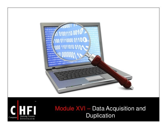 Module XVI – Data Acquisition and Duplication