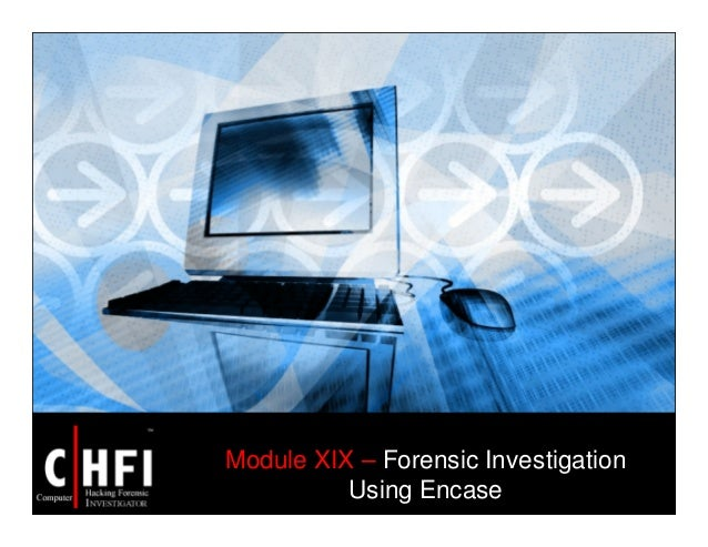 Module XIX – Forensic Investigation Using Encase