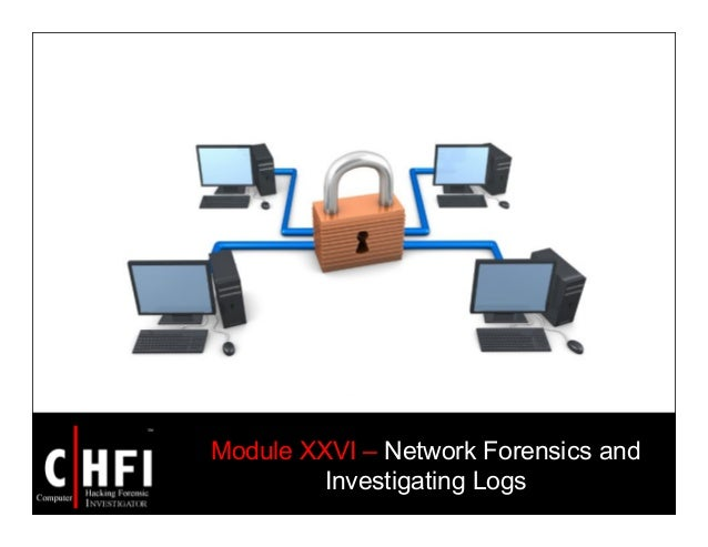 Module XXVI – Network Forensics and Investigating Logs