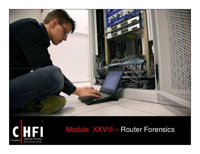 Module XXVIII – Router Forensics