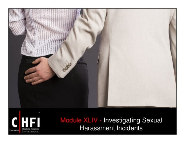Module XLIV - Investigating Sexual Harassment Incidents