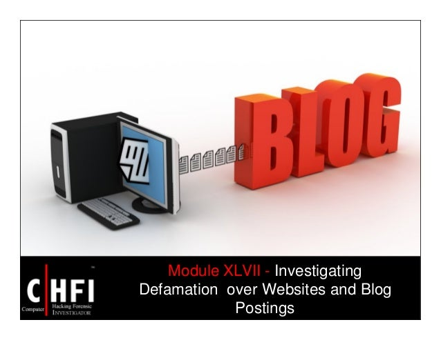 Module XLVII - Investigating Defamation over Websites and Blog Postings