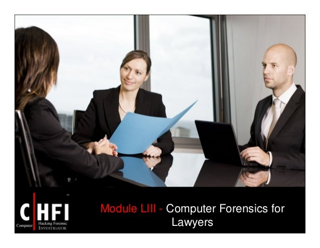 Module LIII - Computer Forensics for Lawyers