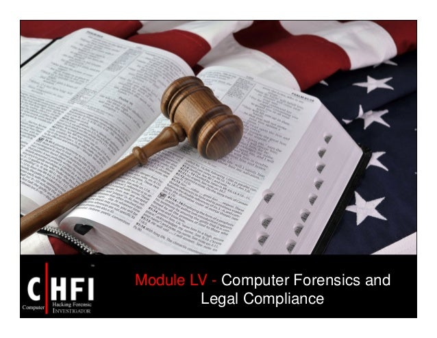Module LV - Computer Forensics and Legal Compliance