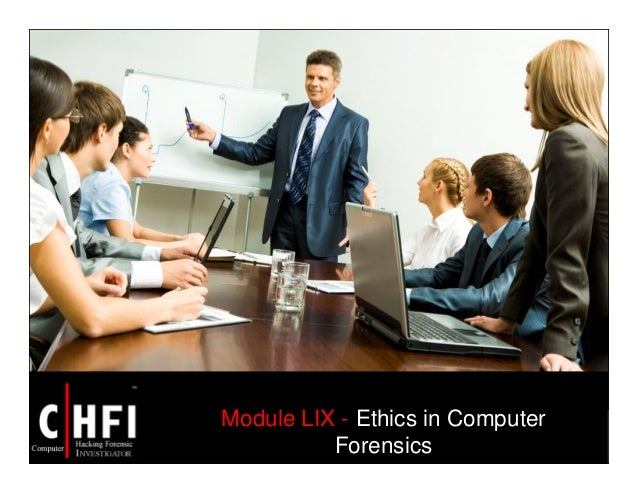 Module LIX - Ethics in Computer Forensics