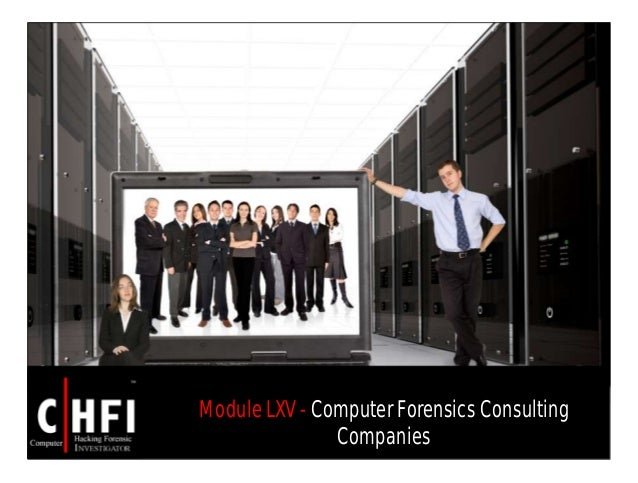 Module LXV - Computer Forensics Consulting Companies