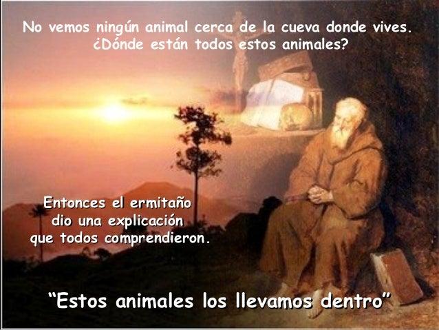 No vemos ningún animal cerca de la cueva donde vives. ¿Dónde están todos estos animales? Entonces el ermitañoEntonces el e...