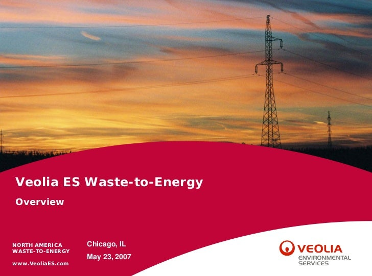 Veolia ES Waste-to-EnergyOverviewNORTH AMERICA      Chicago, ILWASTE-TO-ENERGY                   May 23, 2007www.VeoliaES....