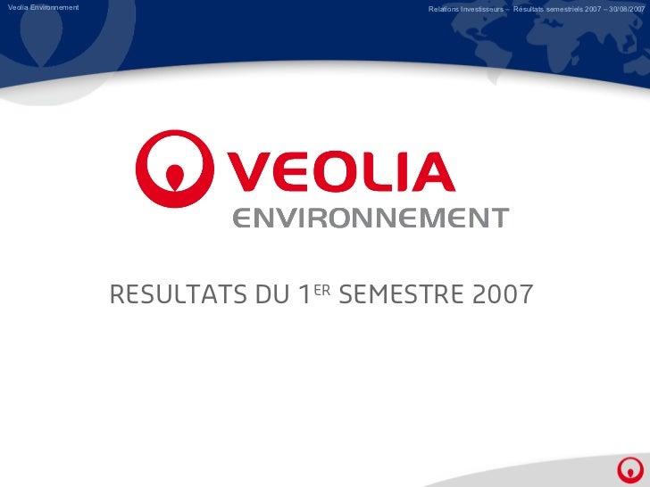 Veolia Environnement                         Relations Investisseurs – Résultats semestriels 2007 – 30/08/2007            ...