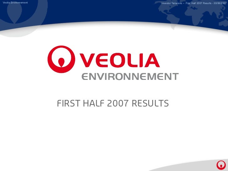 Veolia Environnement                        Investor Relations – First Half 2007 Results - 30/08/2007                     ...