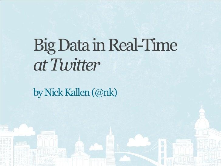 Big Data in Real-Timeat Twitterby Nick Kallen (@nk)