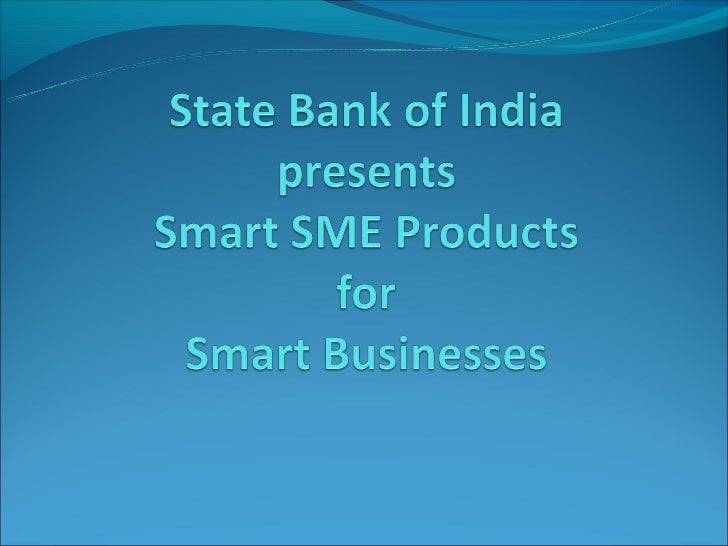 SME ProductsState Bank of India has been playing a vital role in the development of small scale industries since 1956. Th...