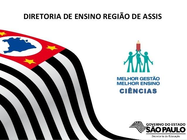 Secretaria da Educação do Estado de São Paulo CGEB/EFAP CIÊNCIAS DIRETORIA DE ENSINO REGIÃO DE ASSIS