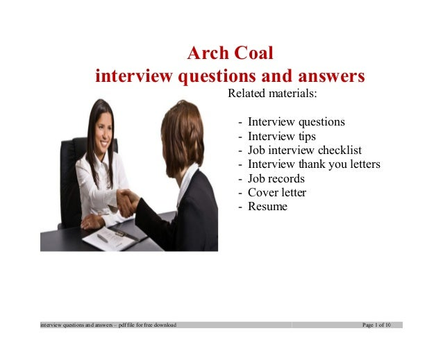 Arch Coal interview questions and answers Related materials: - Interview questions - Interview tips - Job interview checkl...