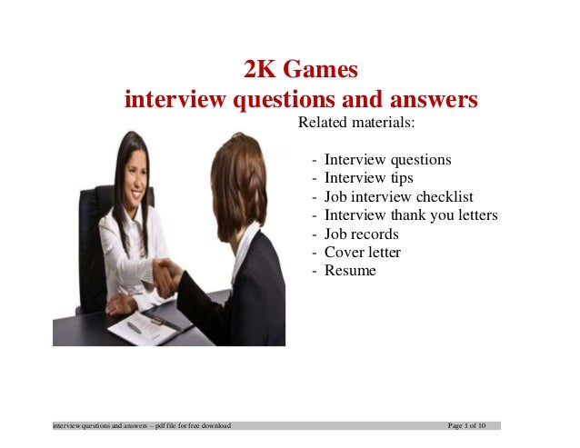 interview questions and answers – pdf file for free download Page 1 of 10 2K Games interview questions and answers Related...