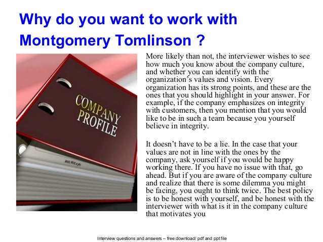 Interview questions and answers – free download/ pdf and ppt file Why do you want to work with Montgomery Tomlinson ? More...