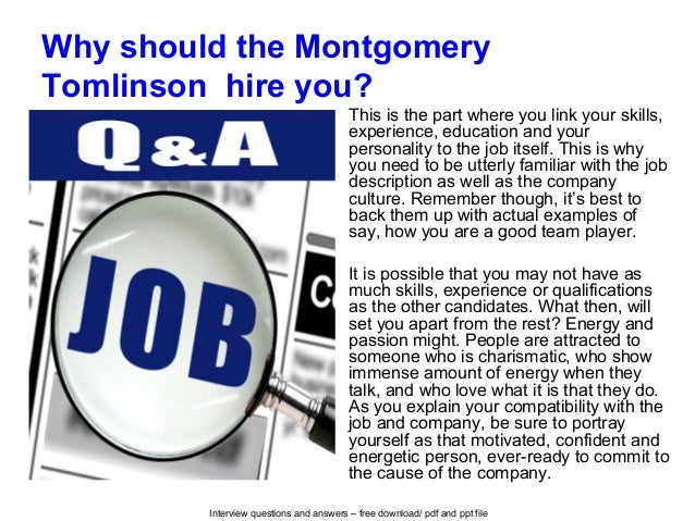 Interview questions and answers – free download/ pdf and ppt file Why should the Montgomery Tomlinson hire you? This is th...