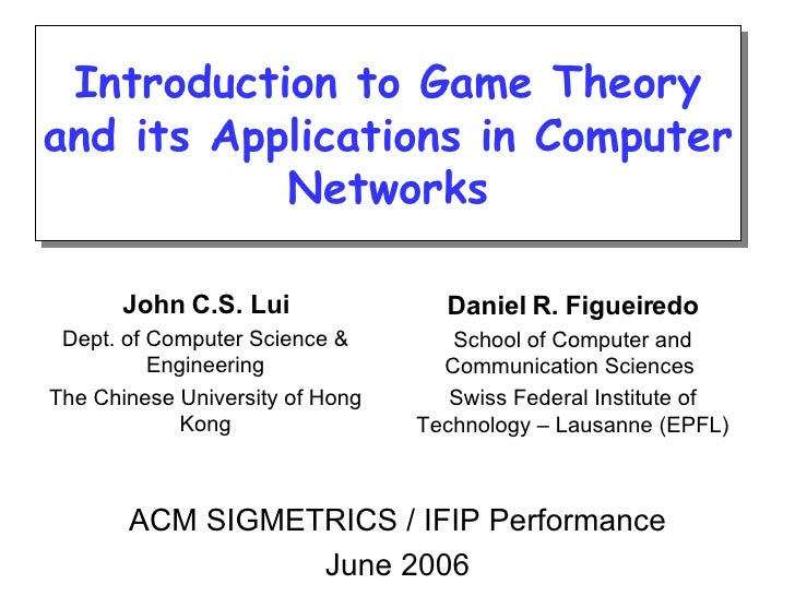 Introduction to Game Theory and its Applications in Computer Networks John C.S. Lui Dept. of Computer Science & Engineerin...