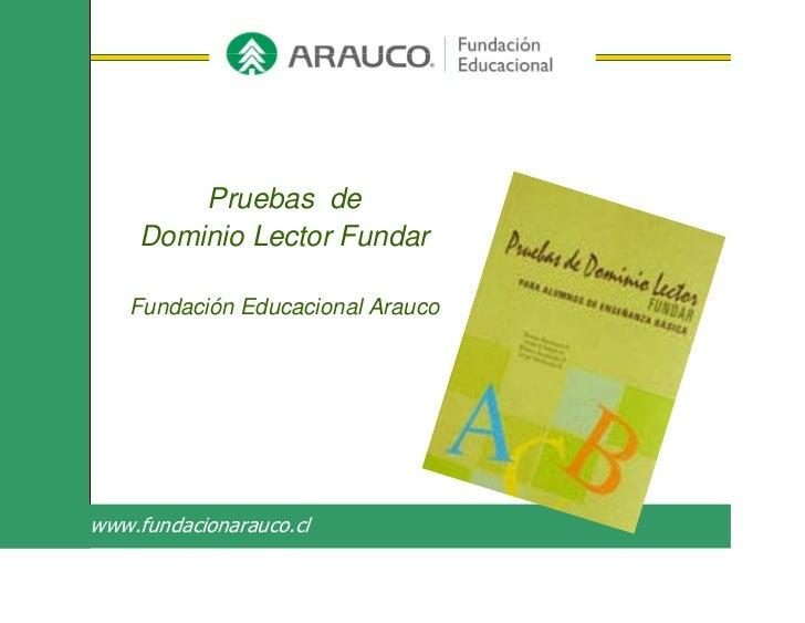 Pruebas de    Dominio Lector Fundar   Fundación Educacional Araucowww.fundacionarauco.cl