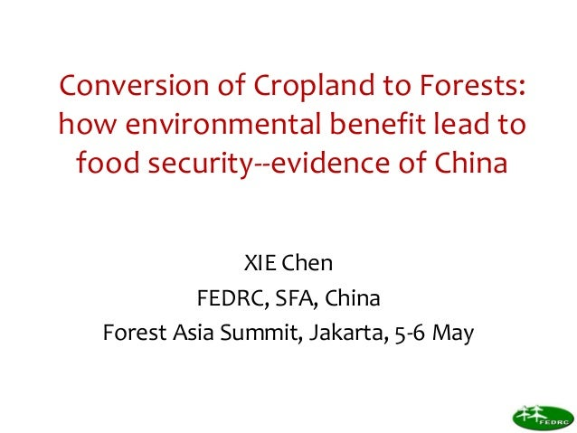 Conversion of Cropland to Forests: how environmental benefit lead to food security--evidence of China XIE Chen FEDRC, SFA,...