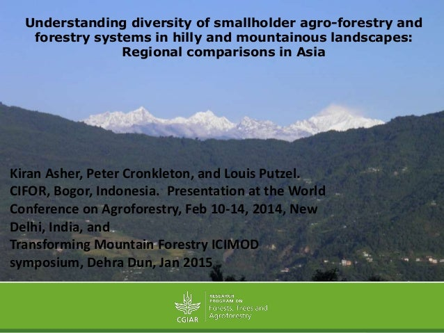 Understanding diversity of smallholder agro-forestry and forestry systems in hilly and mountainous landscapes: Regional co...