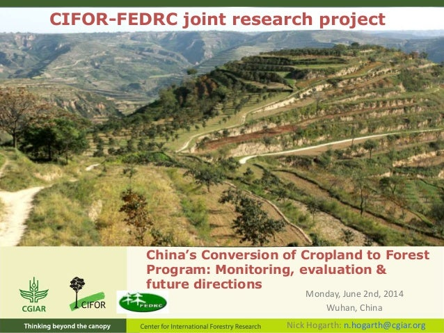 China's Conversion of Cropland to Forest Program: Monitoring, evaluation & future directions Monday, June 2nd, 2014 Wuhan,...