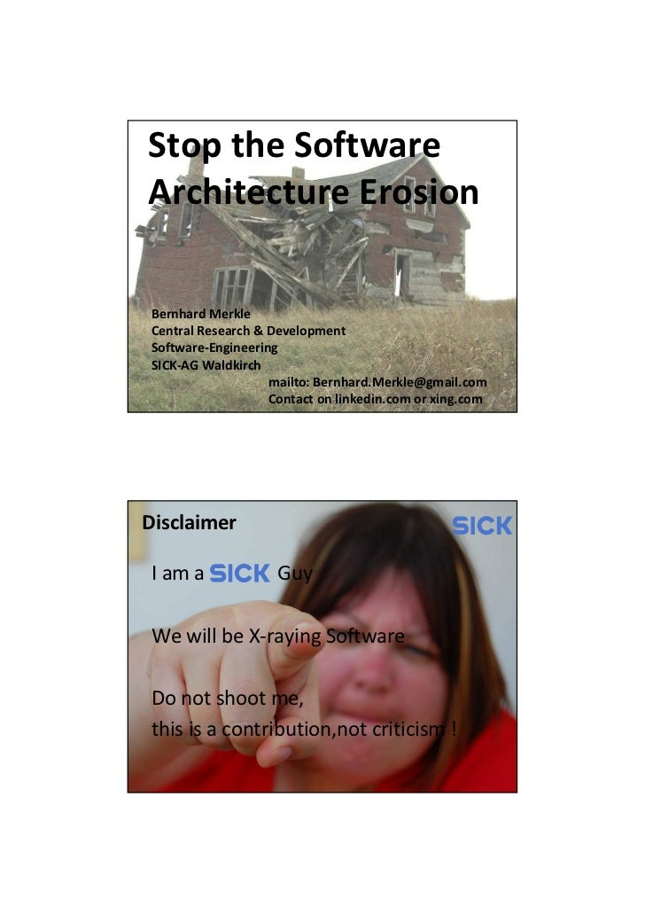 Stop the SoftwareArchitecture ErosionBernhard MerkleCentral Research & DevelopmentSoftware-EngineeringSICK-AG Waldkirch   ...