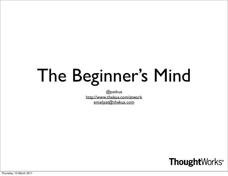 The Beginner's Mind                                          @patkua                                http://www.thekua.com/...