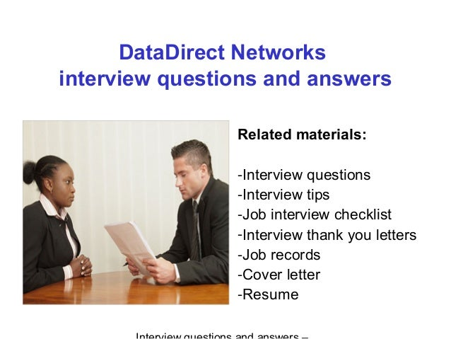 DataDirect Networks interview questions and answers Related materials: -Interview questions -Interview tips -Job interview...