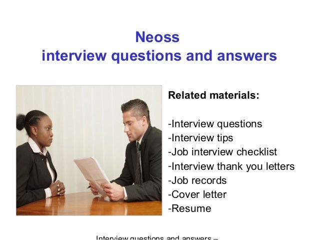 Neoss interview questions and answers Related materials: -Interview questions -Interview tips -Job interview checklist -In...