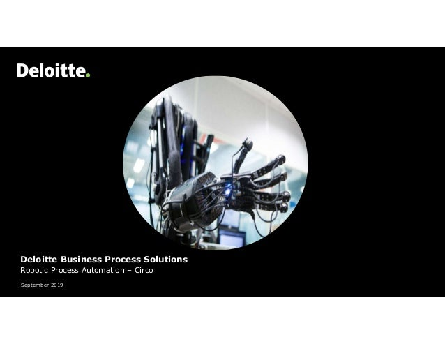 Deloitte Business Process Solutions Robotic Process Automation – Circo September 2019