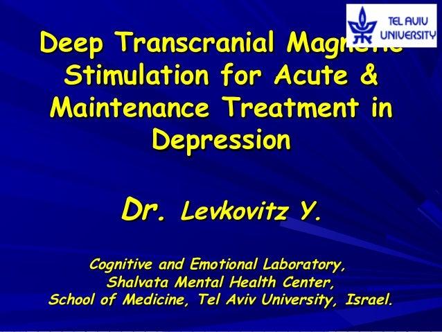 Deep Transcranial MagneticDeep Transcranial Magnetic Stimulation for Acute &Stimulation for Acute & Maintenance Treatment ...